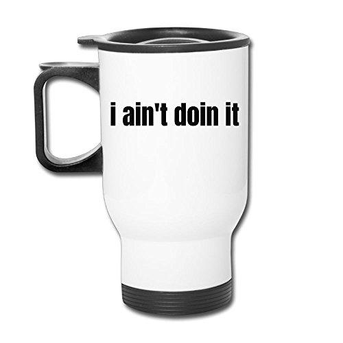 I Aint Doin It Stainless Steel Tea Mug Travel Coffee Mug Or Tea Cup With Lid White