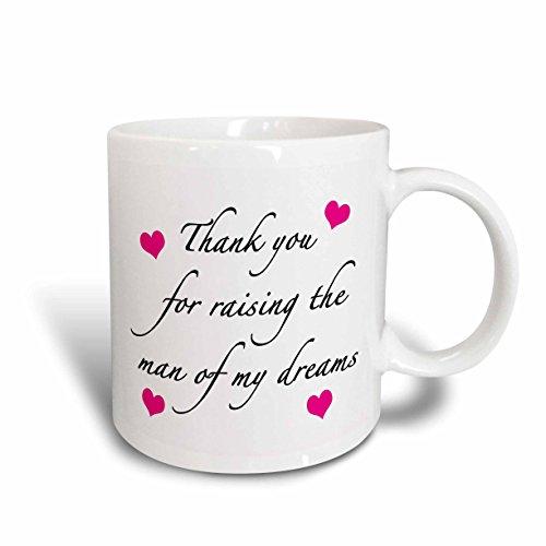 3dRose mug_224041_1 Thank You for Raising The Man of My Dreams Pink Ceramic Mug 11 oz White