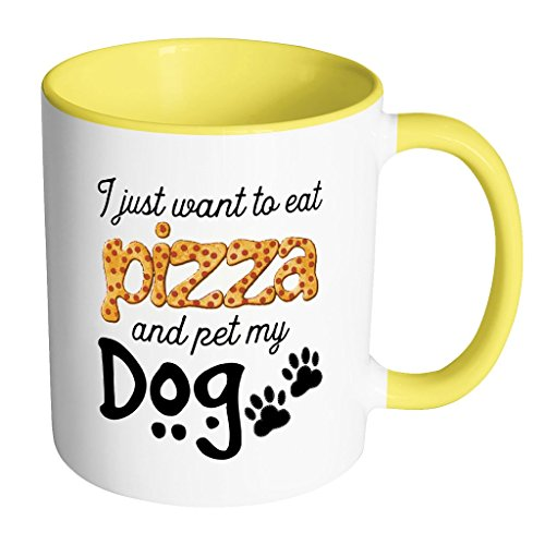 I Just Want To Eat Pizza And Pet My Dog – Humorous Cute Funny Novelty Accessories Gift for Dog Lover – Ceramic Coffee Mug Cup for Mom Dad Grandma or Grandpa