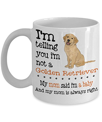 Kiwi Styles Funny Dog Mug - Im Telling You Im Not A Golden Retriever My Mom Said Im A Baby Ceramic Coffee Mug Cup  Best New Year Birthday Christmas Gift For Dog Lover Dog Mom Dad - 11 Oz White