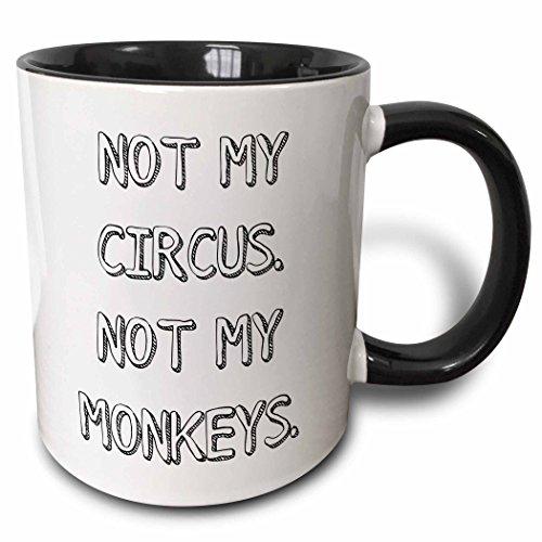 3dRose Not My Circus Not My Monkeys Two Tone Black Mug 11 oz BlackWhite