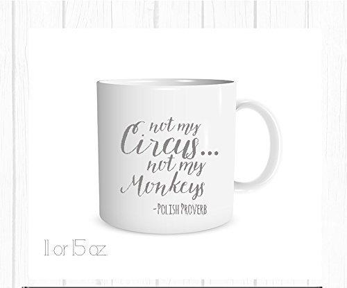 Not My Circus Not My Monkeys Mug Polish Proverb Quote Encouragement Gift 11 oz Mug