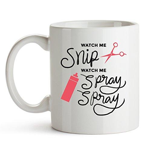 Watch Me Snip - Funny Coffee Mug - Hair Stylist Gift - Hair Dresser Gift Watch Me Snip Watch Me Spray Hair Stylist Mug Hair Dresser Mug Beautician Gift Cosmetology Gift