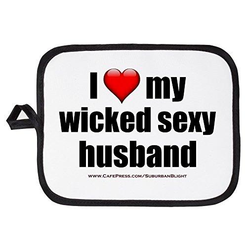 CafePress - Love My Wicked Sexy Husband - Pot Holder Heat Resistant Fabric Trivet