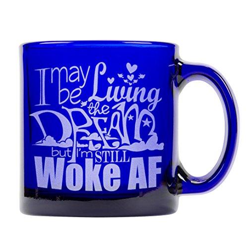 I may be Living the Dream but Im Still WOKE AF Blue Coffee Mug