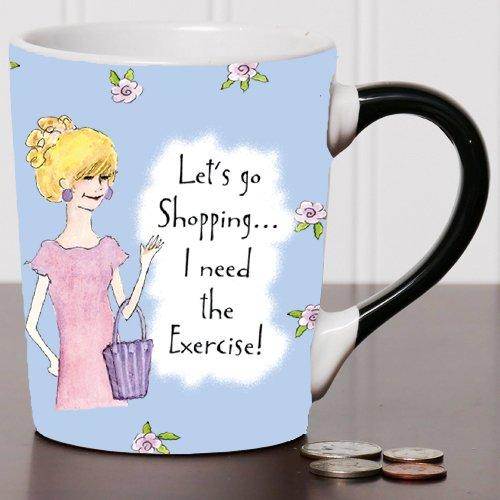 Lets Go Shopping I Need the Exercise Coffee Mug Humor Coffee Cup humorous Mug Ceramic Mug Custom Humor Gifts By Tumbleweed