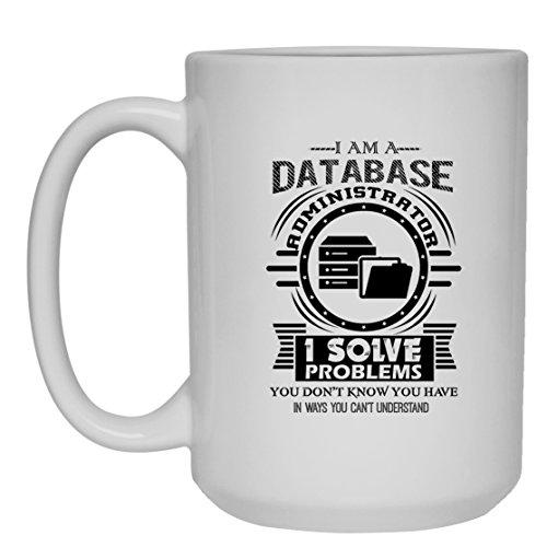 Database Administrator Mug Coffee Database Administrator White Beer Stein Mug Travel Mugs Ceramic Best Gifts White Mug 15oz
