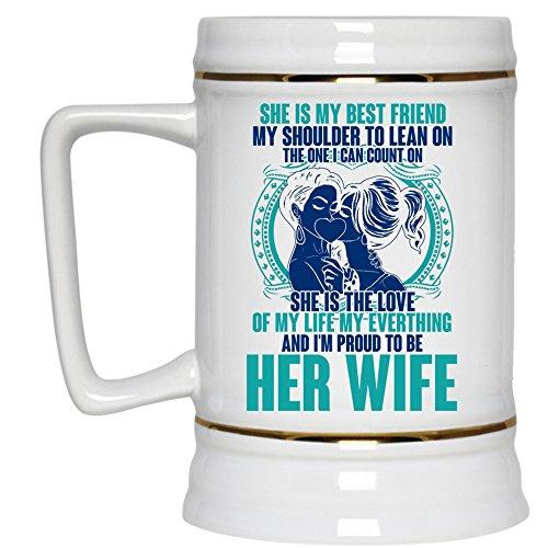 Im Proud To Be Her Wife Beer Stein 22oz She Is My Best Friend Beer Mug Beer Mug-White