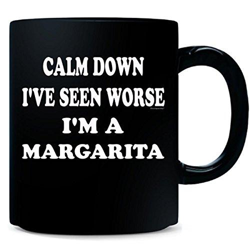 Keep Calm And Calm Down Ive Seen Worse Im A Margarita - Mug