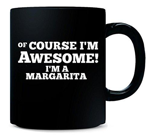 Of Course I M Awesome I M Margarita - Mug