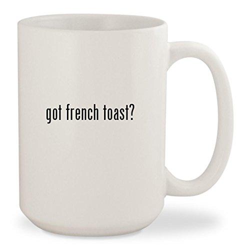got french toast - White 15oz Ceramic Coffee Mug Cup
