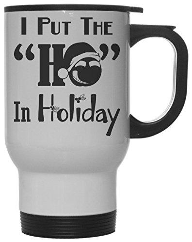 Funny I Put the Ho In Holiday 12 oz HotCold Travel Mug