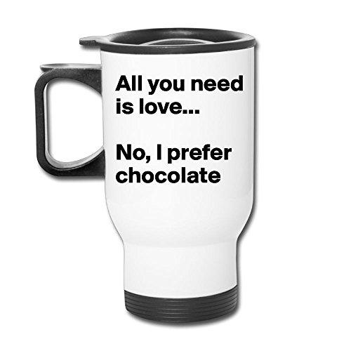 All You Need Is Love No I Prefer Chocolate Stainless Steel Tea Mug Travel Coffee Mug Or Tea Cup With Lid White