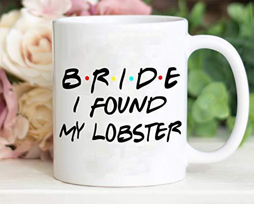 Bride I found my lobster mug bride coffee mug Bridesmaid mug Bridesmaid coffee cup bachelorette gifts bachelorette teacup Bridal gifts