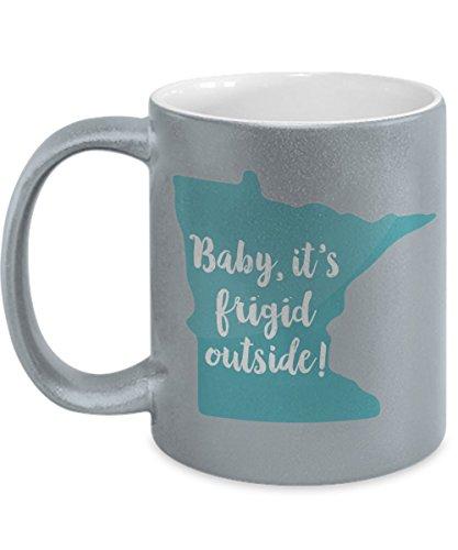 Baby Its Frigid Outside Minnesota Coffee Mug Minnesota Gift