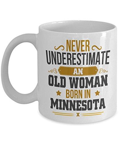 Never Underestimate Old Woman Born In Minnesota Coffee Mug - Birthday Gag Gift for Women Grandma Mom Aunt Friends - Gift Coffee Tea Cup White Ceramic 11 Ounce