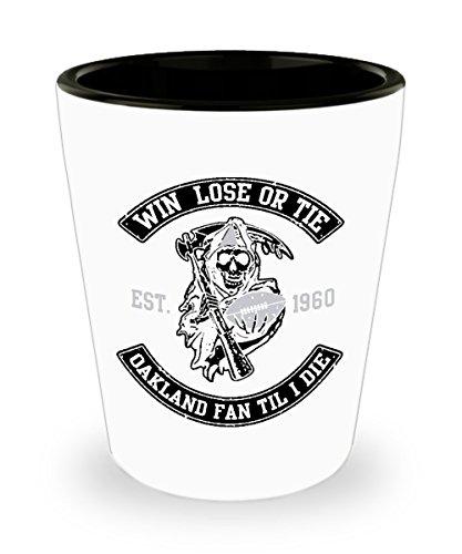 Win Lose Or Tie Oakland Fan Til I Die Football Shot Glass
