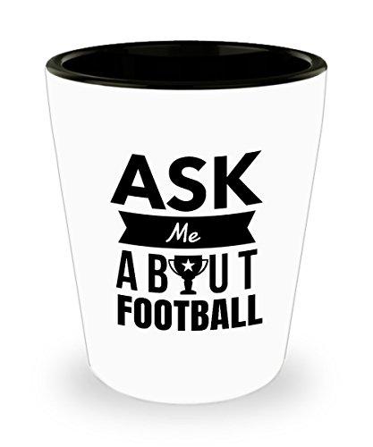 Zane Wear Ask Me About Football - Shot Glass Gifts