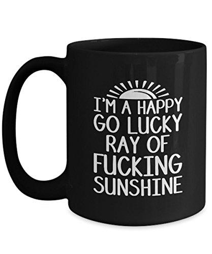 Funny Coffee Mug Quote Im a Happy Go Lucky Ray of Fucking Sunshine My Sunshine Mug Good Morning Sunshine Coffee Mug - Birthday or Christmas Gifts 11&15oz Black Ceramic Coffee Mug