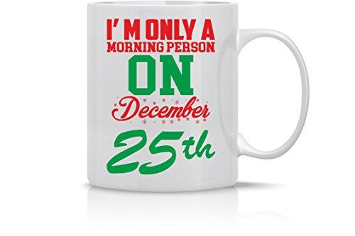 Im Only A Morning Person on December 25th - Funny Christmas Morning Mug - 11OZ Coffee Mug - Holiday Mugs – Cute Xmas Mug Funny Christmas Mug - Perfect Gift for the Holidays- By AW Fashions