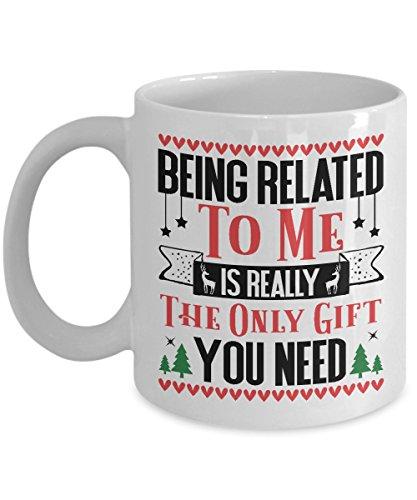 Being Related To Me Is Really The Only Gift You Need Mug - Funny Christmas Mug - Gift for Christmas - 11 Oz Or 15 Oz