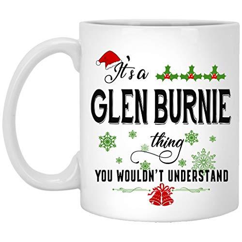 Funny Christmas Coffee Mug Holiday Coffee Mug - Its a Glen Burnie Thing You Wouldnt Understand - Christmas Gifts For Family Friends With Name City Glen Burnie Ceramic Mug 11oz White
