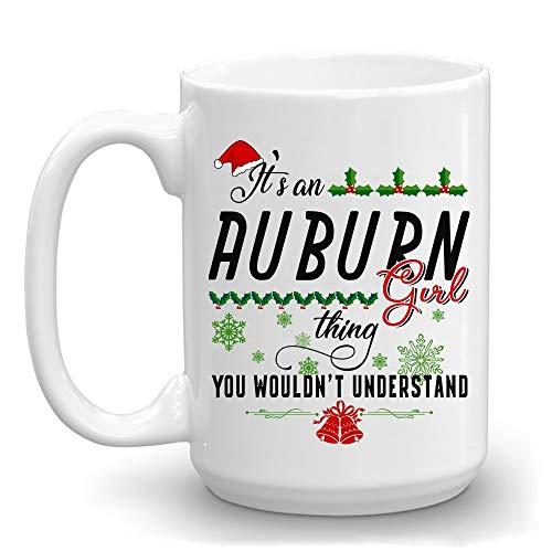 Funny Christmas Coffee Mug Holiday Coffee Mug - Its an Auburn Girl Thing You Wouldnt Understand - Christmas Gifts Her Wife With Name City Auburn Ceramic Mug 11oz