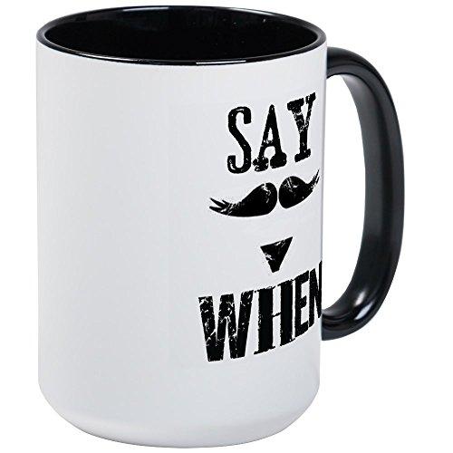 CafePress - Say When Large Mug - Coffee Mug Large 15 oz White Coffee Cup