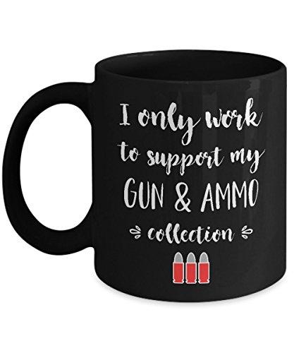 Work to Support Gun and Ammo Collection - ammo mug gun coffee mug