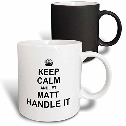 3D Rose mug_233336_3 Keep Calm and Let Matt Handle it - funny personal name Magic Transforming Mug 11oz BlackWhite