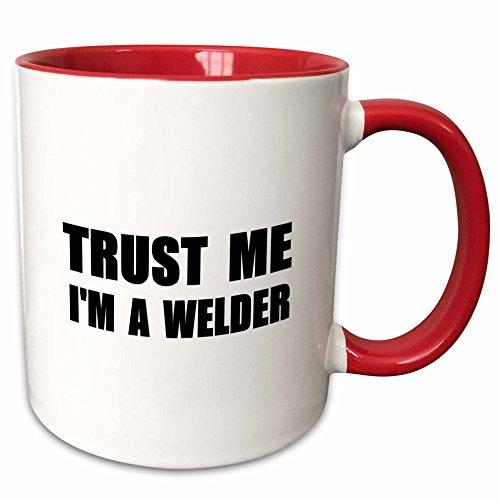 3dRose mug_195658_5 Trust Me Im A Welder Fun welding work Humor Funny weld job Gift Two Tone Red Mug 11 oz RedWhite