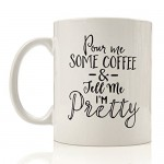 Generic-Pour-Me-Some-Coffee-Tell-Me-I-M-Pretty-White-Ceramic-Tea-Coffee-Mugs-Personalized-Mug-Cup-Family-Friends-Holiday-Birthday-Gift-Mug-11-oz-45.jpg